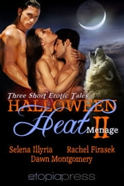 Halloween Heat II - An Anthology of Erotic Paranormal Menage ebook by Rachel Firasek, Selena Illyria, Dawn Montgomery