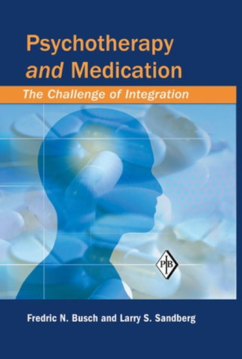 Psychotherapy and Medication - The Challenge of Integration ebook by Fredric N. Busch,Larry S. Sandberg