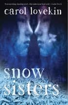 Snow Sisters ebook by Carol Lovekin