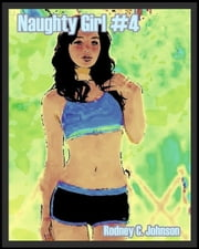 Naughty Girl #4 ebook by Rodney C. Johnson