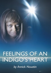 Feelings Of An Indigo's Heart ebook by Annick Nouatin