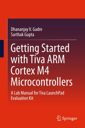 Getting started with tiva arm cortex m4 microcontrollers ebook von getting started with tiva arm cortex m4 microcontrollers a lab manual for tiva launchpad evaluation fandeluxe Images
