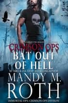 Bat Out of Hell - An Immortal Ops World Novel ebook by Mandy M. Roth
