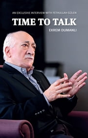 Time to Talk - An Exclusive Interview with Fethullah Gulen ebook by Ekrem Dumanli,Fethullah Gulen