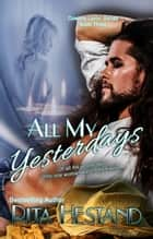 All My Yesterdays-Book Three of Cowboy Lovin' Series ebook by Rita Hestand