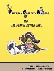 Fast Dog - Cool Cat - Hot Dog and The Peanut Butter Trail ebook by Arnold Haber,Audrey Walker