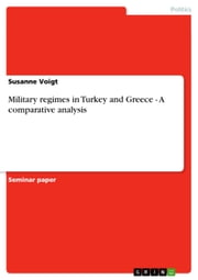 Military regimes in Turkey and Greece - A comparative analysis - A comparative analysis ebook by Susanne Voigt