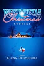 West Texas Christmas Stories ebook by Glenn Dromgoole