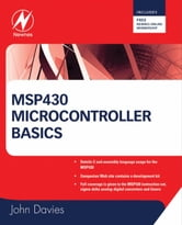 MSP430 Microcontroller Basics ebook by Davies, John H.