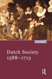 Dutch Society - 1588-1713 ebook by John Leslie Price