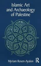 Islamic Art and Archaeology in Palestine ebook by Myriam Rosen-Ayalon
