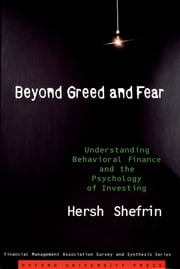 Beyond Greed and Fear - Understanding Behavioral Finance and the Psychology of Investing ebook by Hersh Shefrin