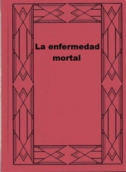 La enfermedad mortal ebook by Soren Kierkegaard