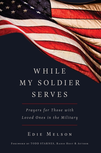While My Soldier Serves - Prayers for Those With Loved Ones in the Military eBook by Edie Melson