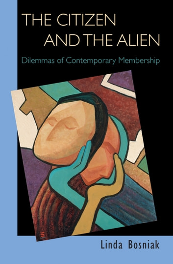 The Citizen and the Alien - Dilemmas of Contemporary Membership ebook by Linda Bosniak