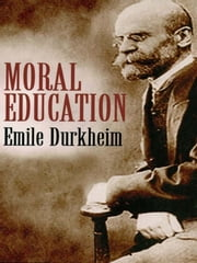 Moral Education ebook by Émile Durkheim