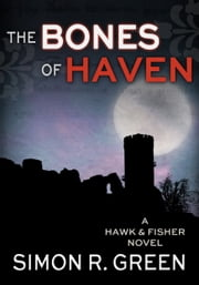 The Bones of Haven ebook by Simon R. Green