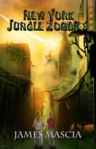 New York Jungle Zombies ebook by James Mascia