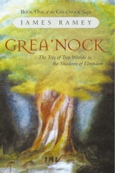 Grea'nock - The Tree of Two Worlds and the Shadows of Elvendom ebook by James Ramey