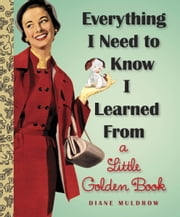 Everything I Need To Know I Learned From a Little Golden Book ebook by Diane Muldrow