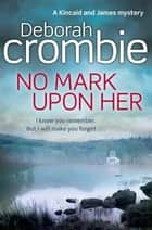 No Mark Upon Her: A Kincaid and James Mystery 14 ebook by Deborah Crombie