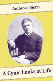 A Cynic Looks at Life (Essays on the death penalty, emancipated women and more) ebook by Ambrose Bierce,E. Haldeman-Julius