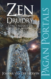 Pagan Portal-Zen Druidry - Living a Natural Life, With Full Awareness ebook by Joanna van der Hoeven