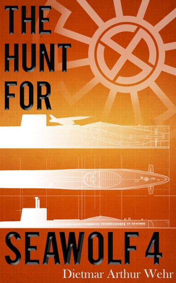 The Hunt for Seawolf 4 ebook by Dietmar Arthur Wehr