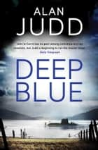 Deep Blue ebook by Alan Judd