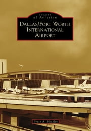 Dallas/Fort Worth International Airport ebook by Bruce A. Bleakley
