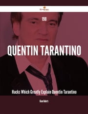 198 Quentin Tarantino Hacks Which Greatly Explain Quentin Tarantino ebook by Diane Roberts