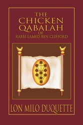 The Chicken Qabalah of Rabbi Lamed Ben Clifford: Dilettante's Guide to What You Do and Do Not Need to Know to Become a Qabalist ebook by DuQuette, Lon Milo