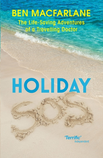 Holiday SOS - The Life-Saving Adventures of a Travelling Doctor ebook by Ben Macfarlane