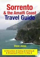 Sorrento & Amalfi Coast, Italy Travel Guide - Attractions, Eating, Drinking, Shopping & Places To Stay ebook by Steve Jonas