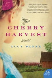The Cherry Harvest - A Novel ebook by Lucy Sanna