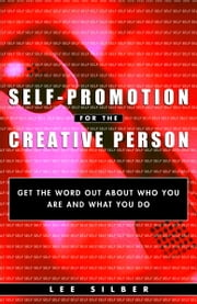Self-Promotion for the Creative Person - Get the Word Out About Who You Are and What You Do ebook by Lee Silber