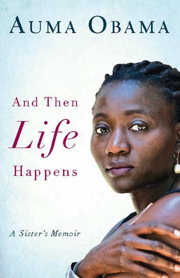 And Then Life Happens - A Sister's Memoir ebook by Auma Obama