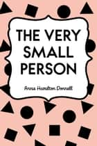 The Very Small Person ebook by Annie Hamilton Donnell