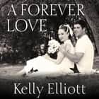 A Forever Love audiobook by Kelly Elliott