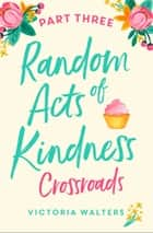 Random Acts of Kindness - Part 3 - Crossroads ebook by Victoria Walters