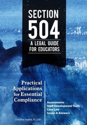 Section 504 A Legal Guide for Educators: Practical Applications for Essential Compliance ebook by Sepiol, Christina