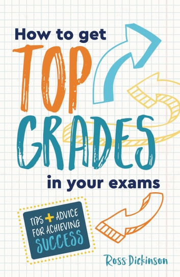 How to get top grades in your exams ebook by ross dickinson how to get top grades in your exams tips and advice for achieving success ebook fandeluxe Image collections