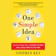One Simple Idea: Turn Your Dreams into a Licensing Goldmine While Letting Others Do the Work audiobook by Stephen Key