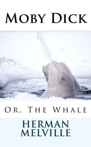 Moby Dick - Or, The Whale ebook by Herman Melville