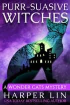 Purr-suasive Witches - A Wonder Cats Mystery, #11 ebook by Harper Lin