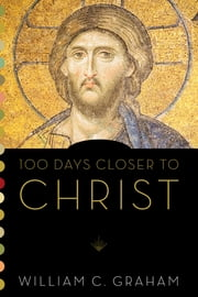 100 Days Closer to Christ ebook by William C Graham