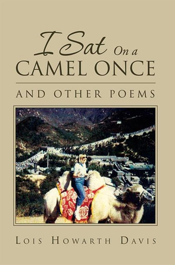 I Sat on a Camel Once - And Other Poems ebook by Lois Howarth Davis
