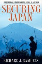 Securing Japan ebook by Richard J. Samuels