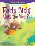 Early Birdy Gets the Worm (Picture Reader) - Picture Reader ebook by Bruce Lansky, Bill Bolton