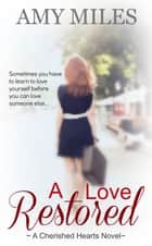 A Love Restored ebook by Amy Miles